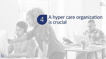 A hypercare organization is crucial